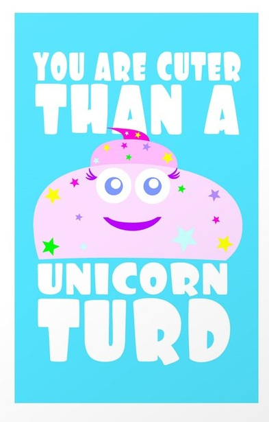 you-are-cuter-than-a-unicorn-turd-prints