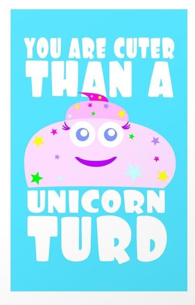 you-are-cuter-than-a-unicorn-turd-prints